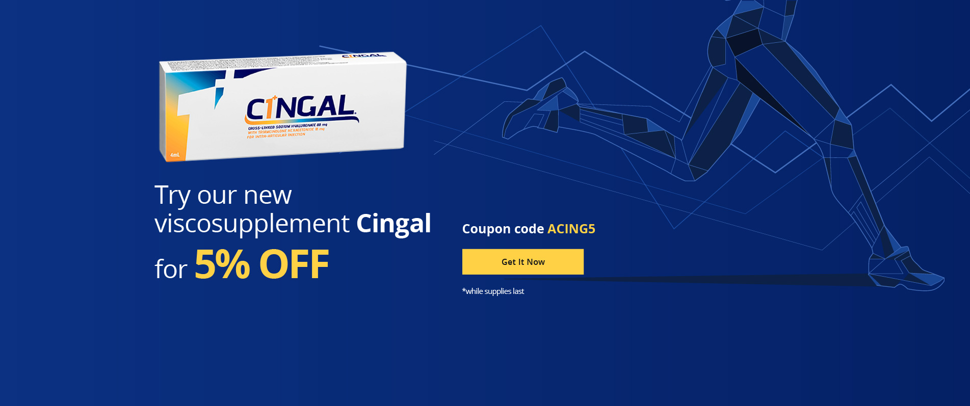 Try our new viscosupplement Cingal for 5% off
